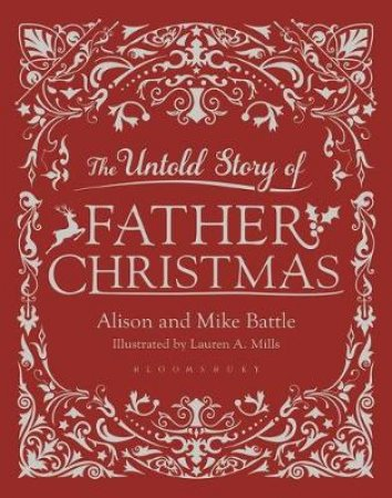 The Untold Story Of Father Christmas by Alison Battle, Mike Battle & Lauren A. Mills