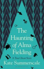 The Haunting Of Alma Fielding A True Ghost Story