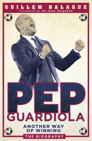 Pep Guardiola by Guillem Balague