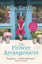 020c5ca7b9f24 Other Titles by Ella Griffin. The Flower Arrangement
