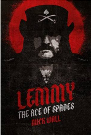 Lemmy: The Ace Of Spades by Mick Wall - 9781409160267 - QBD Books