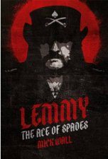 Lemmy: The Ace Of Spades by Mick Wall