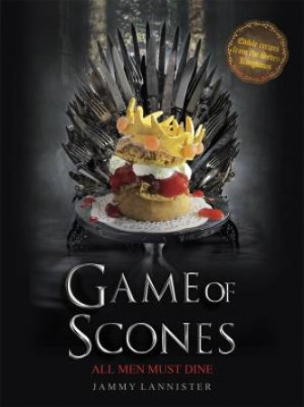Game Of Scones: All Men Must Dine by Jammy Lannister