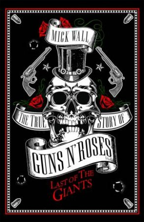 The Last Of The Giants: The True Story Of Guns N' Roses