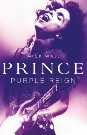 Prince: Purple Reign by Mick Wall