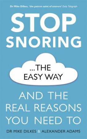 Stop Snoring The Easy Way by Mike Dilkes & Alexander Adams