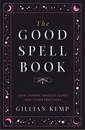 The Good Spell Book by Gillian Kemp - 9781409183648 - QBD Books