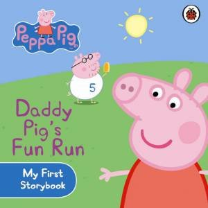 Peppa Pig: My First Story Book: Daddy Pig's Fun Run