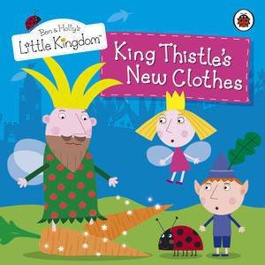 Ben and Holly's Little Kingdom: King Thistle's New Clothes