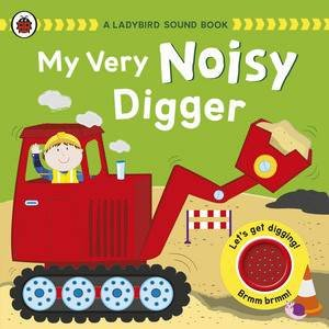 A Ladybird Sound Book: My Very Noisy Digger by Various