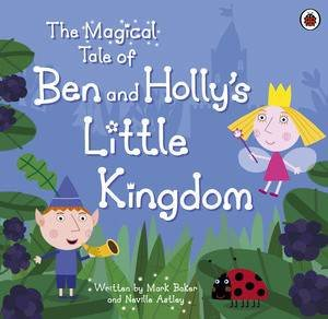 Ben and Holly's Little Kingdom: The Magical Tale of Ben and Holly's Little Kingdom