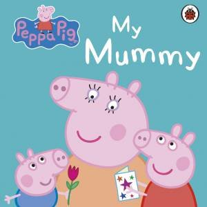 Peppa Pig: My Mummy by Various