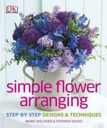 Simple Flower Arranging by Mark Welford & Stephen Wicks