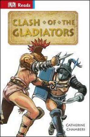 DK Reads: Reading Alone: Clash of the Gladiators by Catherine Chambers