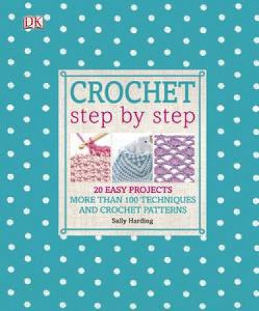 Crochet Step By Step by Various