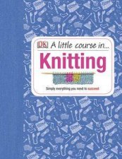 A Little Course In Knitting by Kindersley Dorling