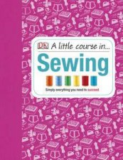 A Little Course In Sewing by Various