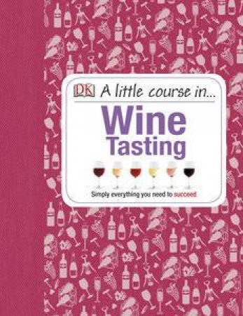 A Little Course In Wine Tasting by Kindersley Dorling