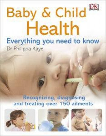 Baby and Child Health: Everything You Need to Know by Dr. Philippa Kaye