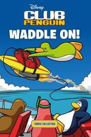 Club Penguin: Waddle On! Comic Collection by Various