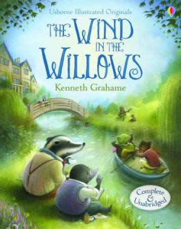 Usborne Illustrated Originals: Wind In The Willows by Kenneth Grahame