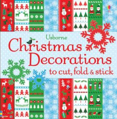 Christmas Decorations To Cut, Fold And Stick by Fiona Watt