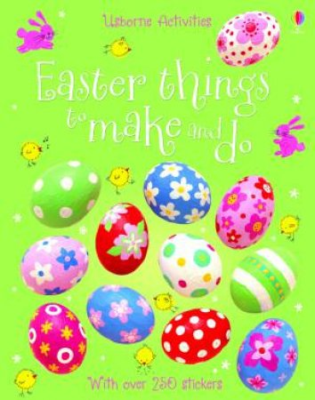 Usborne Activities: Easter Things to Make and Do by Kate Knighton & Leonie Pratt