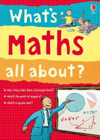 What's Maths All About? by Alex Frith & Adam Larkum & Minna Lacey