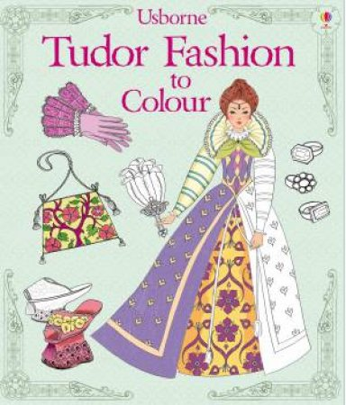 Tudor Fashion To Colour by Emily Bone & Rosie Hore