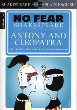 No Fear Shakespeare: Antony And Cleopatra by William Shakespeare & John Crowther
