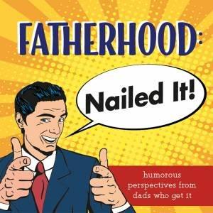 Fatherhood: Nailed it!