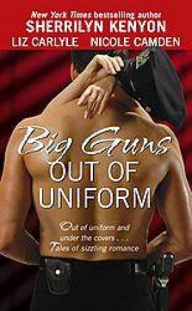 Big Guns Out Of Uniform by Sherrilyn Kenyon & Liz Carlyle & Nicole Camden