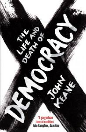 The Life and Death of Democracy by John Keane