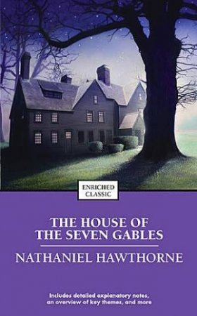 Enriched Classics: The House Of Seven Gables  by Nathaniel Hawthorne