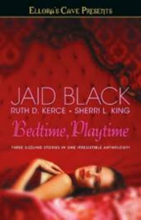 Ellora's Cave: Bedtime, Playtime by Jaid Black, Ruth D Kerce & Sherri L King