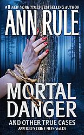 Mortal Danger: And Other True Cases (Ann Rule's Crime Files 13) by Ann Rule
