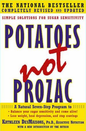 Potatoes Not Prozac: Simple Solutions For Sugar Senstivity