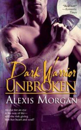 Dark Warrior Unbroken by Alexis Morgan
