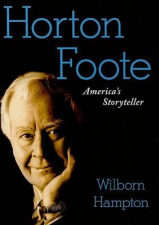 Horton Foote: America's Storyteller by Wilborn Hampton