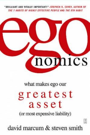 Egonomics: What Makes Ego Our Greatest Asset (Or Most Expensive Liability) by Dave/Smith, Steve Marcum