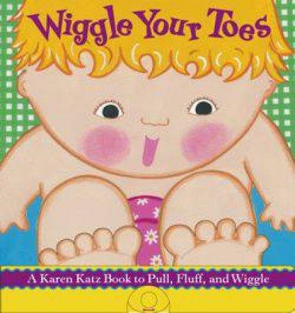 Wiggle Your Toes by Karen Katz