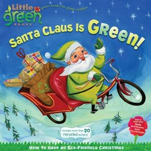 Santa Claus Is Green! How to Have an Eco-Friendly Christmas by Alison Inches