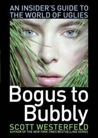 Bogus to Bubbly: An Insider's Guide to the World of Uglies