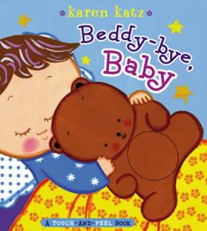 Beddy-Bye, Baby, A Touch-and-Feel Book by Karen Katz