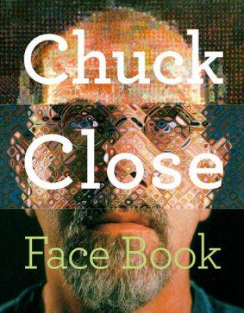 Chuck Close: Face Book by Chuck Close