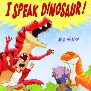 I Speak Dinosaur! by Jed Henry