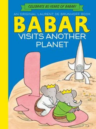Babar Visits Another Planet (Anniversary Edition) by Laurent de Brunhoff