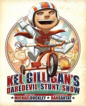 Kel Gilligan's Daredevil Stunt Show by Michael Buckley
