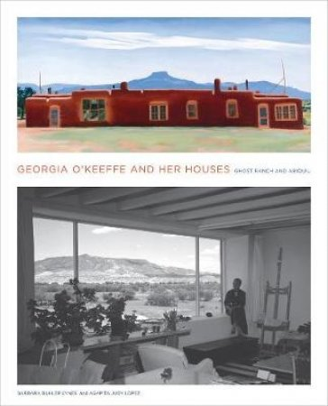 Georgia O'keeffe and Her Houses by Barbara Buhler