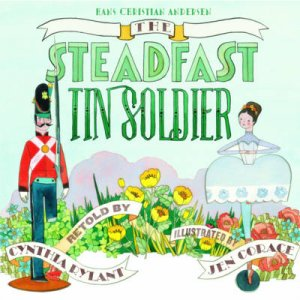 Steadfast Tin Soldier by Cynthia Rylant